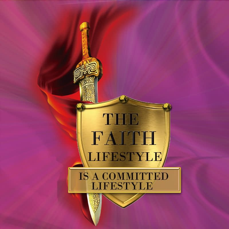 The Faith Lifestyle Is A Committed Lifestyle