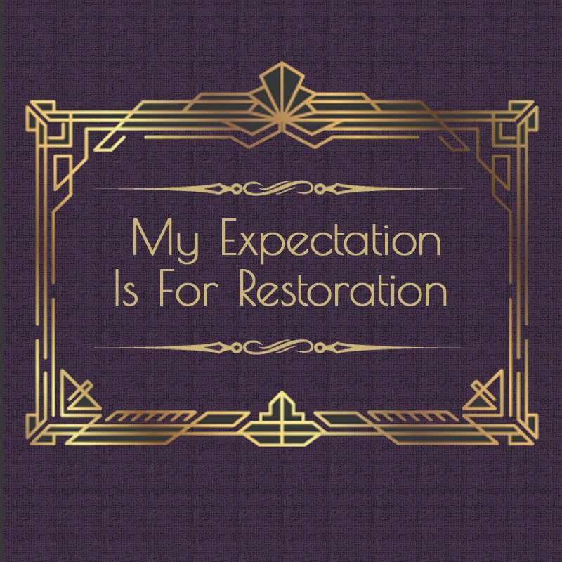 My Expectation Is For Restoration Part 2