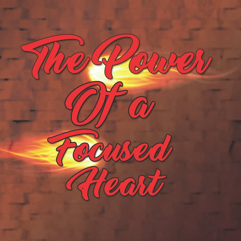 The Power Of A Focused Heart Part 3