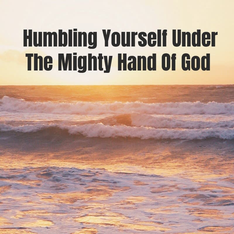 Humbling Yourself Under the Mighty Hand of God Part 2