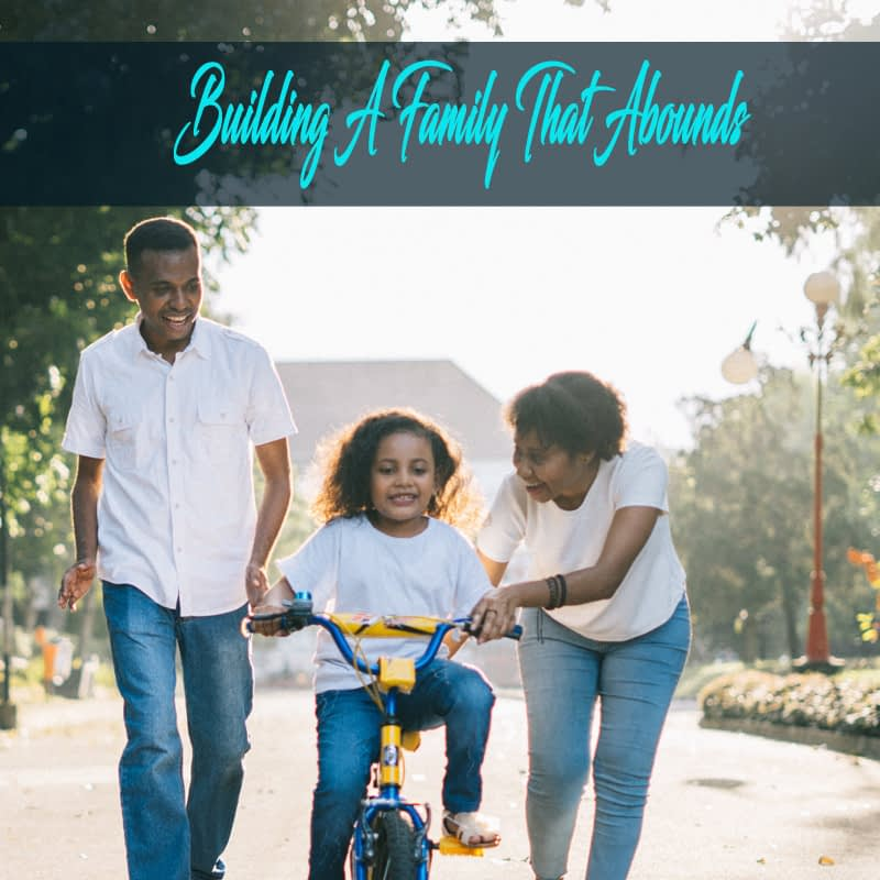 Building A Family That Abounds Part 3