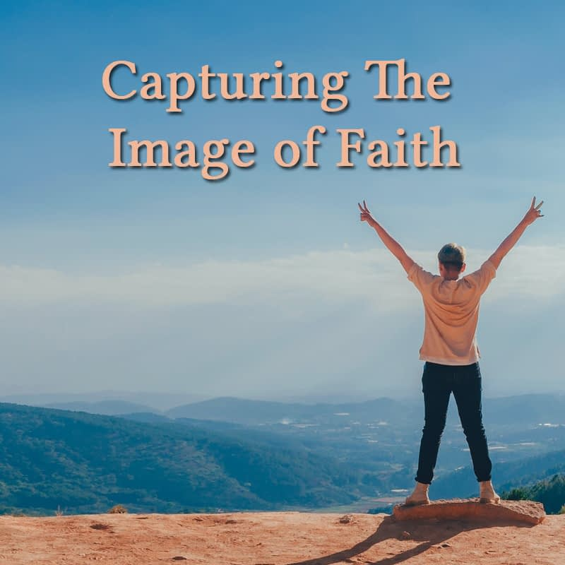 Capturing the Image of Faith Part 3
