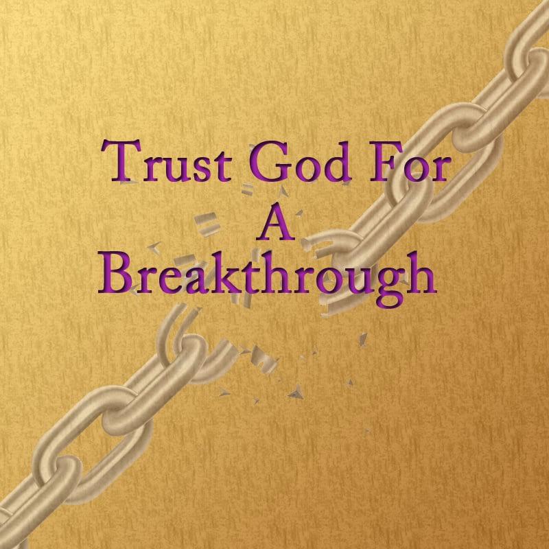 Trust God For A Breakthrough Part 1